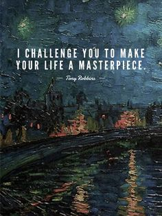 Tony Robbins quote I challenge you to make your life a masterpiece. Vincent Van Gogh