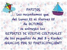 Papitos, Les recordamos que del LUNES 21 al VIERNES 25 de OCTUBRE es la semana de entrega de los REPORTES DE VISITAS CULTURALES para los pequeños de MAT 3 y KINDER. Gracias por su entusiasmo y participación!!!!! KinderKARE