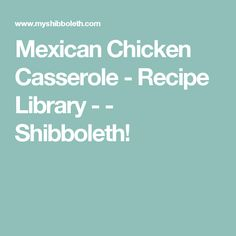 Mexican Chicken Casserole - Recipe Library -  - Shibboleth!