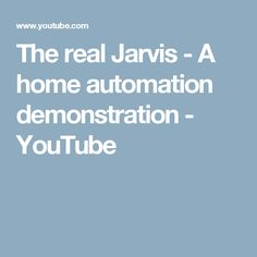 The real Jarvis - A home automation demonstration - YouTube