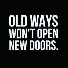Old ways won't open new doors. Inspirational Quote, Daily Quotes, Daily Motivation, Motivational Quotes, Positive Mindset, Positive Thinking, Personal Growth, Personal Development, Self Improvement, Successful Mindset, Tony Robbins, Zig Ziglar, John Maxwe