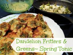 GF Dandelion Fritters and Greens~ Spring Tonic