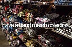 I want a collection of band merch sooooo bad!