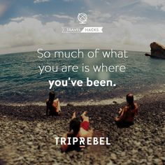 What you are is where you've been #travel #quote