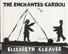 Book  ENCHANTED CARIBOU Elizabeth Cleaver Hard by MoxyFoxBooks, $15.99 ...  #Eskimos ... #caribou ... #books... #kids ...  http://etsy.me/UTdKLE