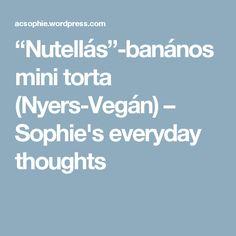 """""""Nutellás""""-banános mini torta (Nyers-Vegán) – Sophie's everyday thoughts"""