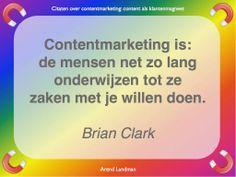 Citaten contentmarketing quotes klantenmagneet. Contentmarketing is: de mensen net zo lang onderwijzen tot ze zaken met je willen doen. Brian Clark