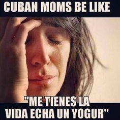 Me tienes la vida hecha un yogur !! Jaja Cubans be like . @Mirtha Gonzalez