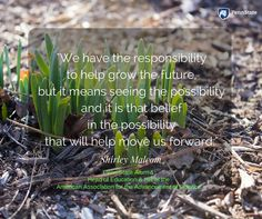 """""""We have the responsibility to help grow the future, but it means seeing the possibility and it is that belief in the possibility that will help us more forward."""" Inspirational quote from Shirley Malcom, a Penn State alum and Head of Education and HR at the American Association for the Advancement of Science. Brighten Your Day, No Response, Encouragement, Inspirational Quotes, Science, Sky, Education, Future, American"""