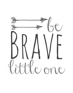 Orchard Girls: FREE Be Brave Little One and Arrows Nursery Printables - Inspirational Quotes for Kids & Teens - Educational Activities Baby Shower Quotes, Baby Quotes, Quotes Quotes, Life Quotes, Motivational Quotes, Funny Quotes, Inspirational Quotes For Girls, Quotes For Kids, Quotes Children