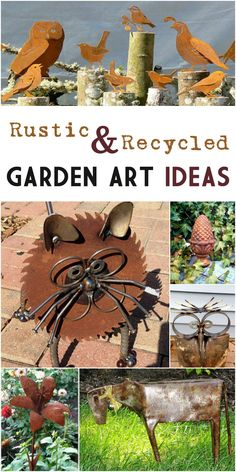 lots of rustic and recycled garden art ideas for your garden