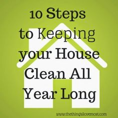 How to Keep your House Clean all Year Long - The Things I Love Most