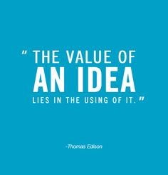 """The value of an idea lies in the using of it.""    Thomas Edison    #quotes #motivation #ideas"