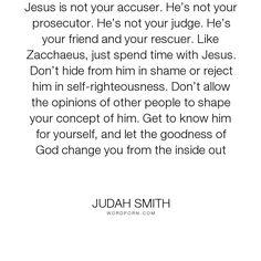 """Judah Smith - """"Jesus is not your accuser. He�s not your prosecutor. He�s not your judge. He�s your..."""". jesus, jesus-christ"""