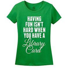 Having Fun Isn't Hard When You Have A Library Card Womens... https://www.amazon.com/dp/B00PQUOXIY/ref=cm_sw_r_pi_dp_x_BjEjyb7M5EKRX