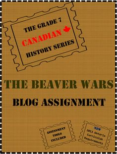 Grade 7 Canadian History Curriculum Blog Assignment about the Beaver Wars of the 17th century. Meets the new 2013 Ontario Curriculum expectations.