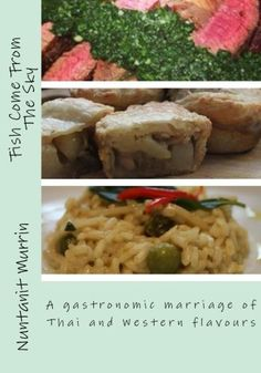 The Paperback of the Fish Come From The Sky: Wonderful recipes, which fuse Thai and Western flavours together to create a sensational gastronomic marriage Thai Cooking, My Cookbook, Thai Recipes, Beef, Create, Marriage, Sky, Food, Casamento