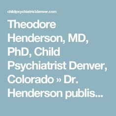 Theodore Henderson, MD, PhD, Child Psychiatrist Denver, Colorado » Dr. Henderson publishes landmark report on ketamine for depresssion.