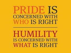 Not WHO, but WHAT! Be humble as a doormat, since pride is a prison of pain: Any pride spells wounded pride, and all haughty arrogance stirs up conflict...  http://What-Buddha-Said.net/drops/Prison_of_Pride.htm