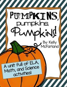 This+is+a+perfect+fall+pumpkin+themed+unit.++It+includes++ELA,+Math,+and+Science+Activities.Download+the+preview+to+zoom+in+and+see+examples+:)+Included+in+this+Unit:ELA:Pumpkins+K-W-LParts+of+a+Pumpkin+Brace+MapFall+Story+Retell+SheetPumpkins+Can-+Have-+Are+FoldablePumpkins+Can-Have-Are+Writing+Sheets+(3)Beginning+Sounds+Match+(2)Uppercase/Lowercase+Letter+SortHigh+Frequency+Word+Search+(Fry+Words+1-4+&+5-8)Five+Little+Pumpkins+Mini+Book+(manipulate)Printable+Prepositions+Reader++Where+i...