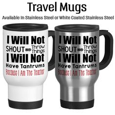 I Will Not Shout Or Throw Things, I Will Not Have Tantrums Because I Am The Teacher, Gift For Teacher, Coffee, Travel Mug, Insulated