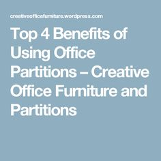 Top 4 Benefits of Using Office Partitions – Creative Office Furniture and Partitions Used Cubicles, Office Partitions, Used Office Furniture, Increase Productivity, Workplace, Benefit, How To Plan, Creative, Top