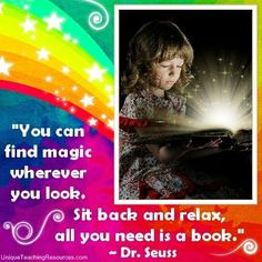 "Dr Seuss quote:  ""You can find magic wherever you look. Sit back and relax, all you need is a book.""  (Download a FREE one page poster for this quote on:  http://www.uniqueteachingresources.com/Dr-Seuss-Quotes.html)"