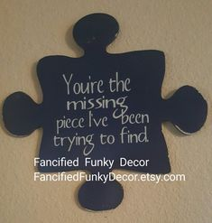 My missing piece puzzle piece https://www.etsy.com/listing/481994042/youre-the-missing-piece-ive-been-trying