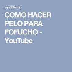 COMO HACER PELO PARA FOFUCHO - YouTube