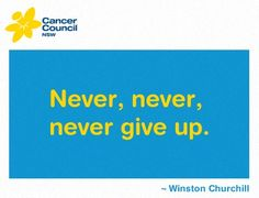 My Dad used this as his motto through his fight with cancer. He never did give up and fought to the very end.