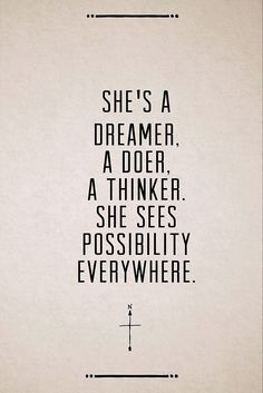 She's a dreamer, a doer, a thinker. She sees possibilities everywhere.