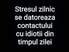 Stresul zilnic se datoareaza idiotilor din timpul zilei. True Words, Positive Affirmations, Travel Quotes, Motto, Funny Texts, Sarcasm, Quotations, Haha, Jokes