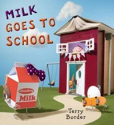 """""""Milk goes to School"""", by Terry Border. Milk goes to school and has a hard time making friends with the other food classmates. Beginning Of The School Year, New School Year, First Day Of School, Back To School, Starting School, School Daze, New Children's Books, Great Books To Read, School Must Haves"""