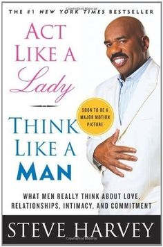 Act Like a Lady, Think Like a Man: What Men Really Think About Love, Relationships, Intimacy, and Commitment by Steve Harvey, $8.39 letrasdecanciones...     As a popular comedian, radio host and red-blooded male, Harvey doesnt have the bona fides typical to most womens relationship self-help, but he still manages a thorough, witty guide to the modern man. Harvey undertakes the tast because Women are clueless about men, because Men get away with a whole lot of books books