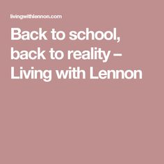 Back to school, back to reality – Living with Lennon