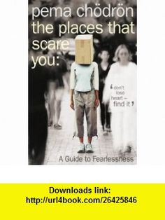 Places That Scare You (9780007183500) Pema Chodron , ISBN-10: 000718350X  , ISBN-13: 978-0007183500 ,  , tutorials , pdf , ebook , torrent , downloads , rapidshare , filesonic , hotfile , megaupload , fileserve