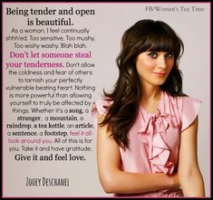 Being tender and open is beautiful... - Zooey Deschanel