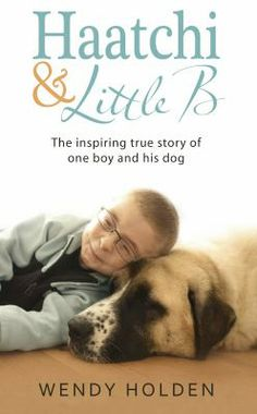 Haatchi & Little B : the inspiring true story of one boy and his dog / Wendy Holden (Available July 1, 2014)