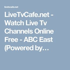 LiveTvCafe.net - Watch Live Tv Channels Online Free - ABC East (Powered by…