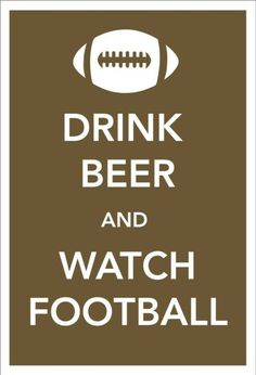 i don't care abt the beer part, tho. DRINK DIET COKE & WATCH FOOTBALL. DRINK COFFEE & WATCH FOOTBALL AFTER CHURCH WHILE DINNER IS IN THE OVEN. KNIT & DRINK LEMONADE & WATCH FOOTBALL ALL DAY SUNDAY. i just love football. <3