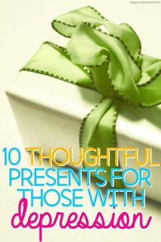 Presents should always be meaningful and thoughtful. Here are 10 thoughtful presents you can give to someone struggling with depression.