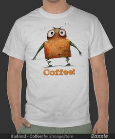 COFFEE!! Wobbly Undroid needs Caffeine! From Paul Stickland's StrangeStore on Zazzle. #strangestore #funny #undroid #coffee #caffeine