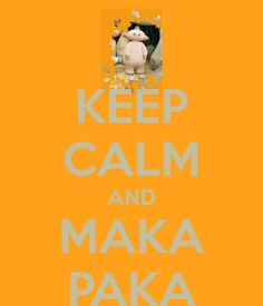 KEEP CALM AND MAKA PAKA. Another original poster design created with the Keep Calm-o-matic. Buy this design or create your own original Keep Calm design now. Wallpaper Backgrounds, Wallpapers, Keep Calm, Amelia, Flow, Anna, River, House, Ideas