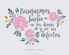 Busquemos lo bueno en los demás y no sus defectos. -Richard G. Scott   ¡Gracias por visitar nuestra página! Muchos de los mensajes que inspiran nuestra frase del día, los puedes escuchar en la radio de Canal Mormón.