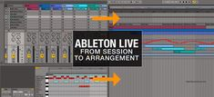 Ableton Live Strategies: From Session To Arrangement  AskAudioMag Noah Pred