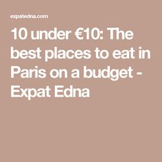 10 under €10: The best places to eat in Paris on a budget - Expat Edna