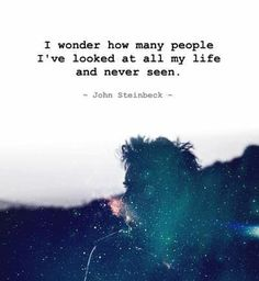 I wonder how many people I've looked at all my life and never seen | Anonymous ART of Revolution