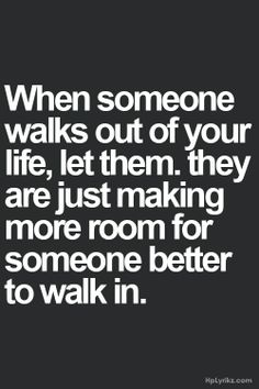 #Quote : When someone walks out of your life, let them. They are just making more room for someone better to walk in.