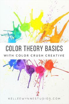 Color Basics color theory basics with color crush creative — kellee wynne