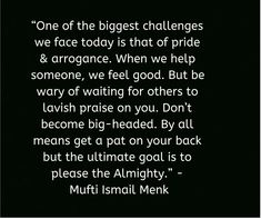 """Mufti Ismail Menk quotes on biggest challenges we face today - """"One of the biggest challenges we face today is that of pride & arrogance. When we help someone, - Muslim Quotes, Islamic Quotes, Hindi Quotes, Real Life Quotes, I Love You Quotes, Arrogance Quotes, Praying For Someone, Motivational Quotes, Inspirational Quotes"""